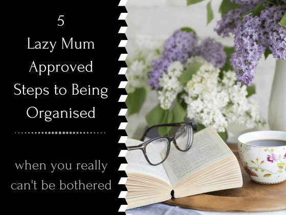Lazy Mum Approved Steps to be Super Organised #organization #organisation #organized #organised #mum #mom #momhacks #mumhacks #parenting #mumtips #momtips #cleaningschedule #cleaning #schedule