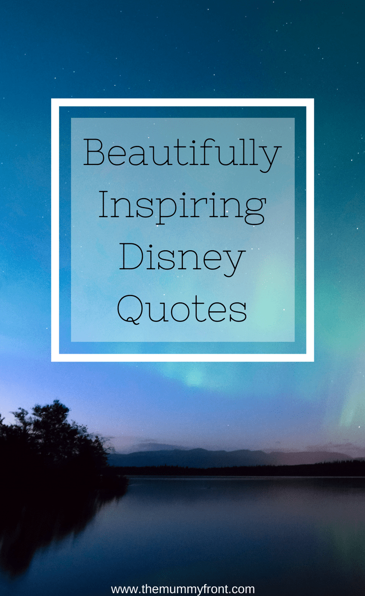 Beautifully Inspiring Disney Quotes | Magical Disney quotes | Inspirational quotes