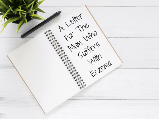 A Letter To The Mum Who Suffers With Eczema | Eczema Support | Mums with Eczema
