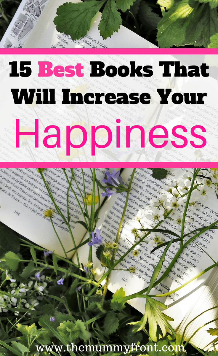 15 best books that will increase your happiness #increasehappiness #howtobehappy #selfimprovement #selfdevelopmenttips #bestreads #greatbooks #bestsellers