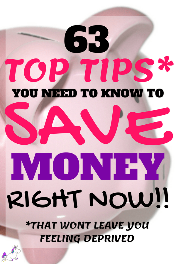 63 Top Tips You Need to Know To Save Money Right Now That Won't Leave You Feeling Deprived #moneysavingtips #budgeting #savingmoney #tipstosave