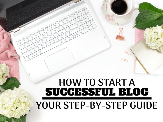 How to Start a Successful Blog ~ Step by Step