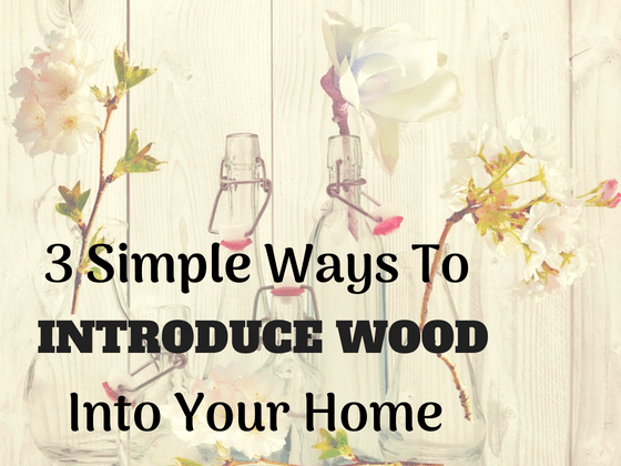 3 simple ways to introduce wood in your home #homedecor #rustic #diy #woodfloors #wood #rusticstyle #homestyle #homedecorideas