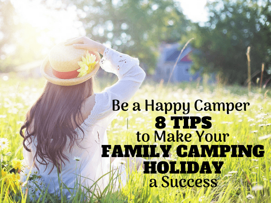 Be A Happy Camper | 8 Tips To Make Your Family Camping Holiday A Success