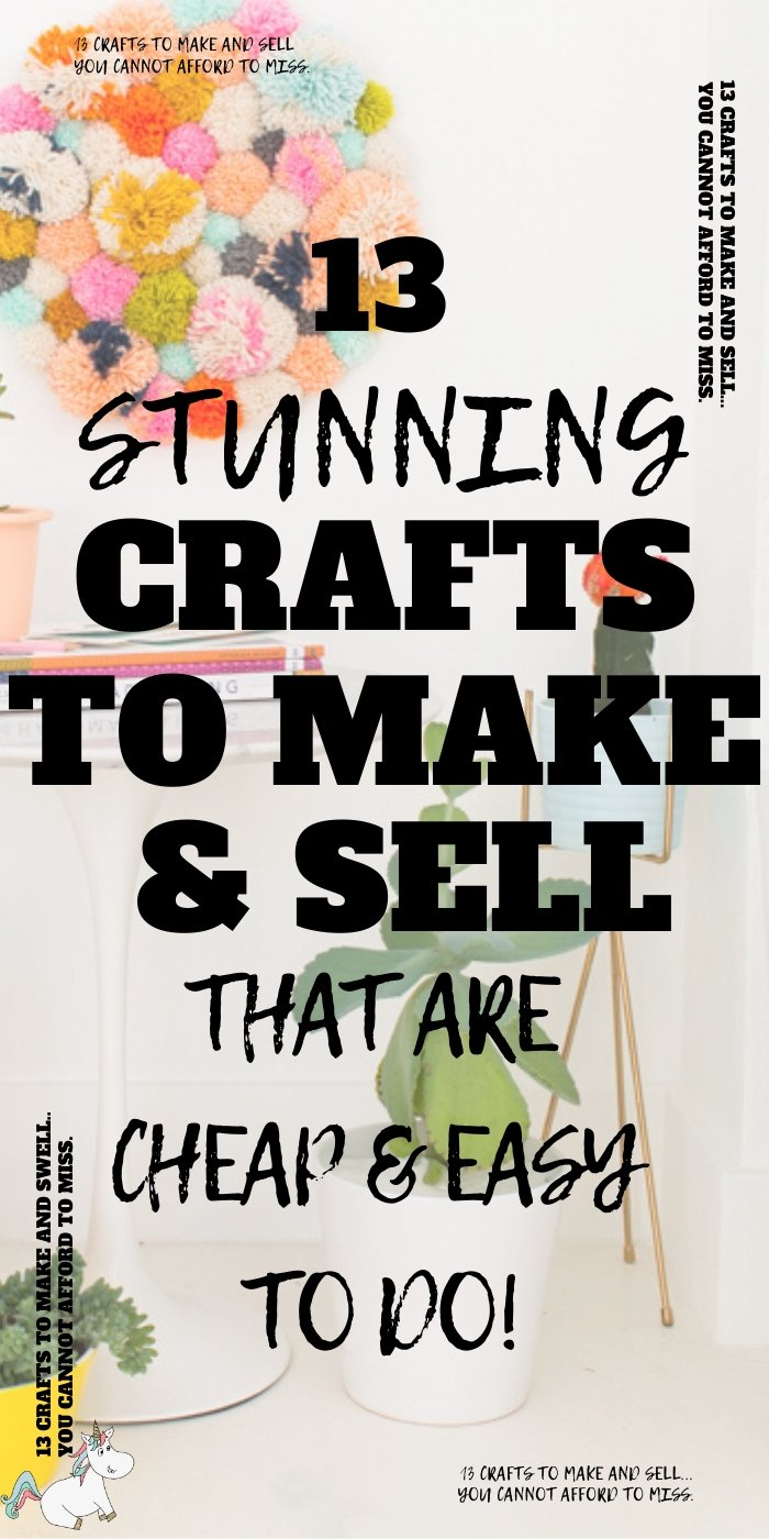 13 Stunning Crafts to Make and Sell That Are Cheap and Easy to make! #craftstosell #easycrafts #themummyfront