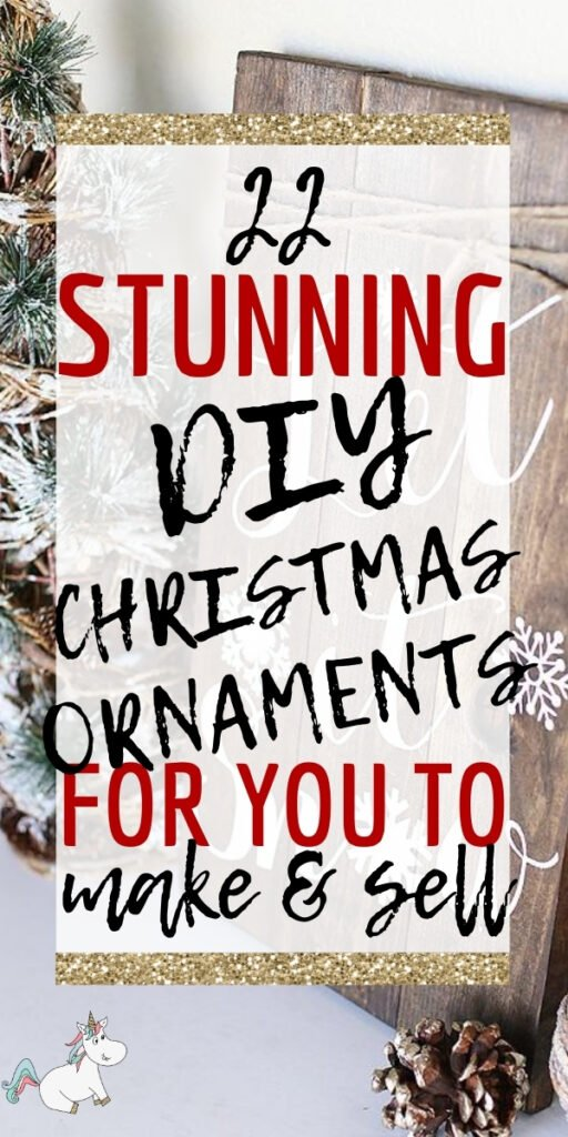 22 Beautiful Easy Christmas Ornaments You Can Make and Sell For Profit! The perfect DIY Christmas Decorations to make some extra cash this Holiday #diychristmasornaments #diychristmasdecorations #craftstomakeandsell